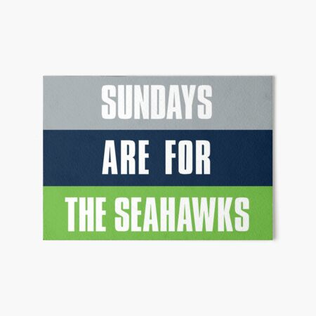 Sundays are for The Seahawks, Seattle Football Fans Art Board Print