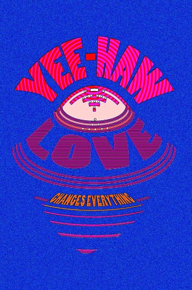 YEE-HAW... LOVE flies IN... by TeaseTees