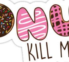 Donut Kill My Vibe Sticker