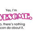 Yes, I'm Awesome Typography Design Pink Self Motivation by hipsterbibb