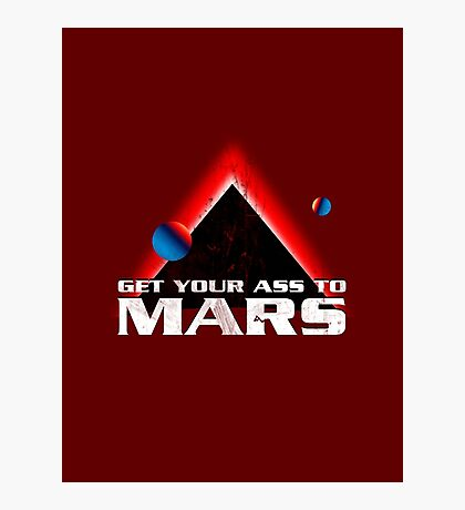 Get Your Ass to Mars Photographic Print