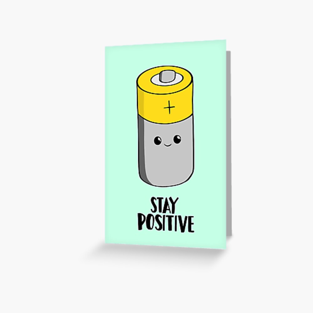 Stay Positive - Funny Motivational card - Battery  Greeting Card