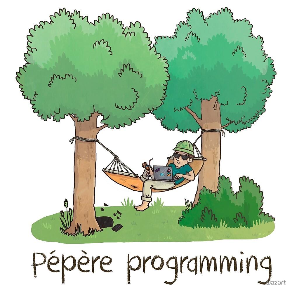 « Pépère programming » par Waz Decrétaire