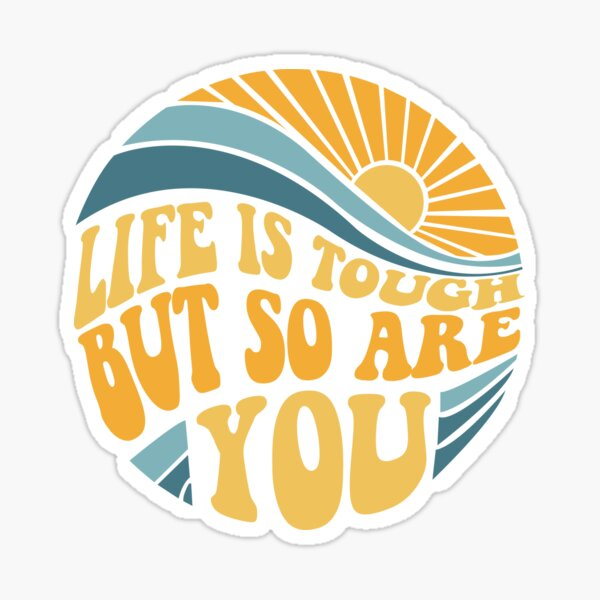 Life is tough but so are you - Mental Health Awareness Month Sticker