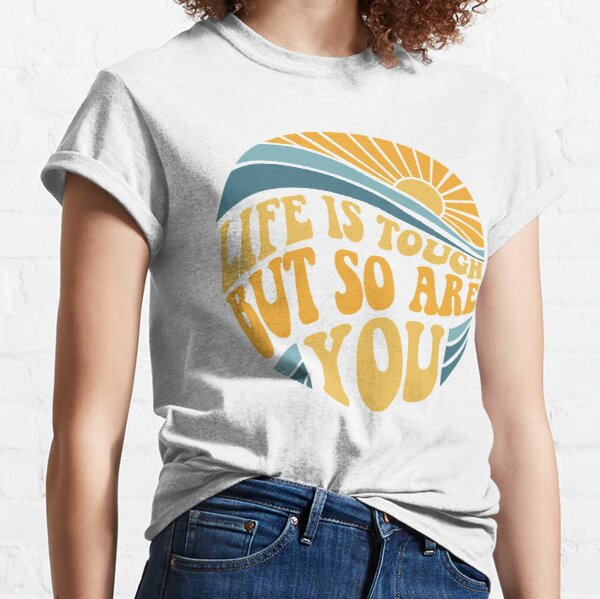 Life is tough but so are you - Mental Health Awareness Month Classic T-Shirt
