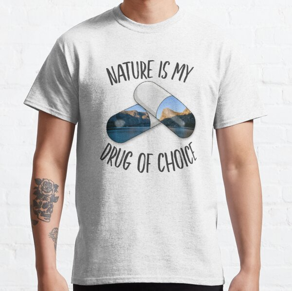 Nature is my Drug - Yosemite Classic T-Shirt