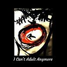 I can't Adult Anymore by Angie Stimson