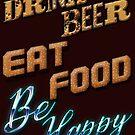 Bier trinken, Essen essen Sei glücklich von American  Artist