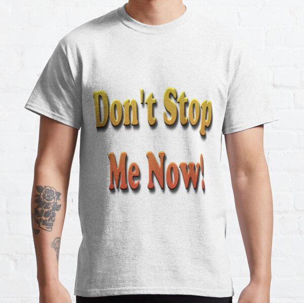 Don't #Stop #Me #Now #DontStopMeNow Classic T-Shirt
