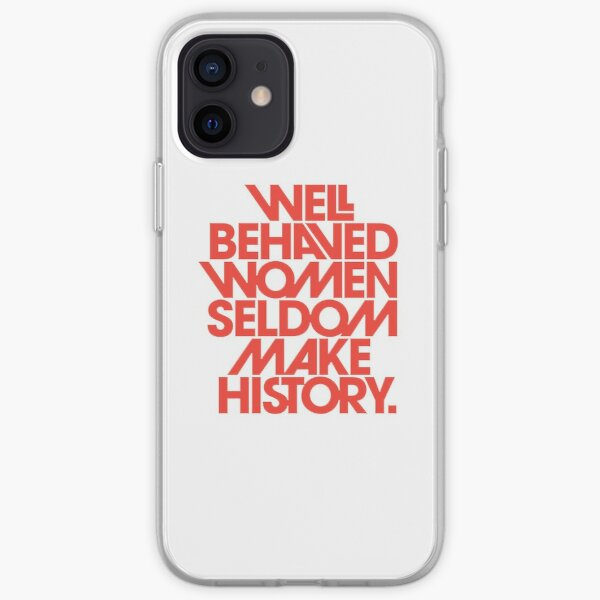 Recent Well Behaved Women Seldom Make History iPhone Soft Case