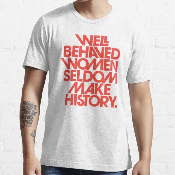 Recent Well Behaved Women Seldom Make History Essential T-Shirt