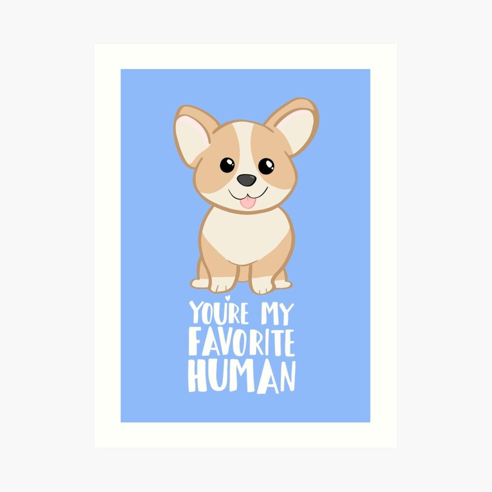 CORGI - DOG - You're my favorite person Art Print
