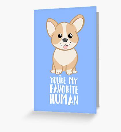 CORGI - DOG - You're my favorite person Greeting Card