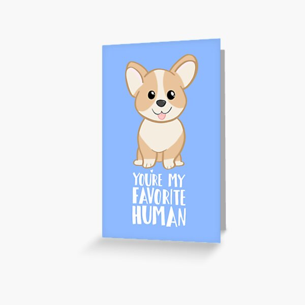 CORGI - DOG - You're my favorite person Greeting Card