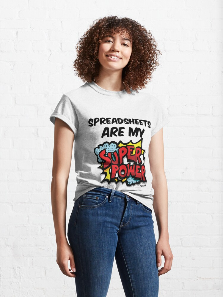 Alternate view of Spreadsheets are my Super Power Classic T-Shirt