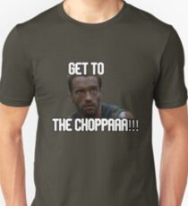 Arnold Schwarzenegger Predator Get To The CHOPPAAA!!! Unisex T-Shirt