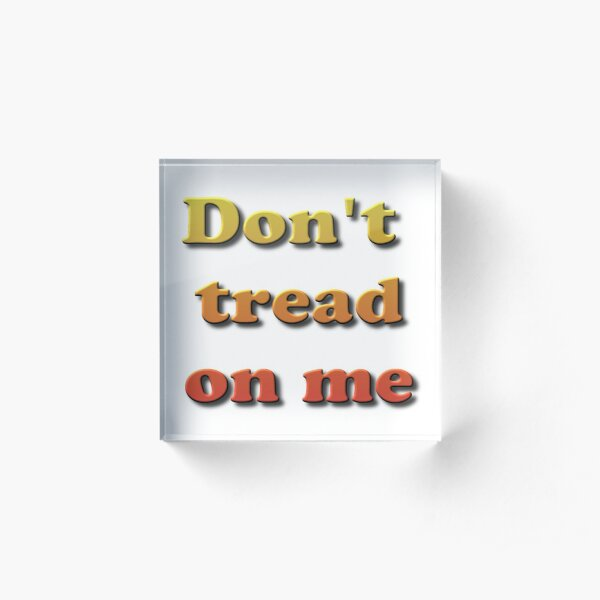Don't Tread on Me #DontTreadonMe #DontTread #onMe #Tread Acrylic Block