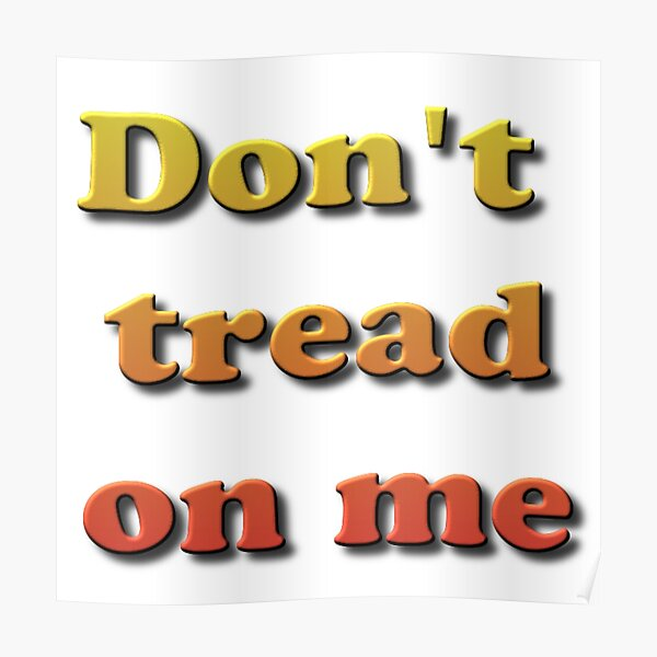 Don't Tread on Me #DontTreadonMe #DontTread #onMe #Tread Poster