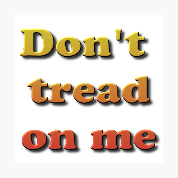 Don't Tread on Me #DontTreadonMe #DontTread #onMe #Tread Photographic Print