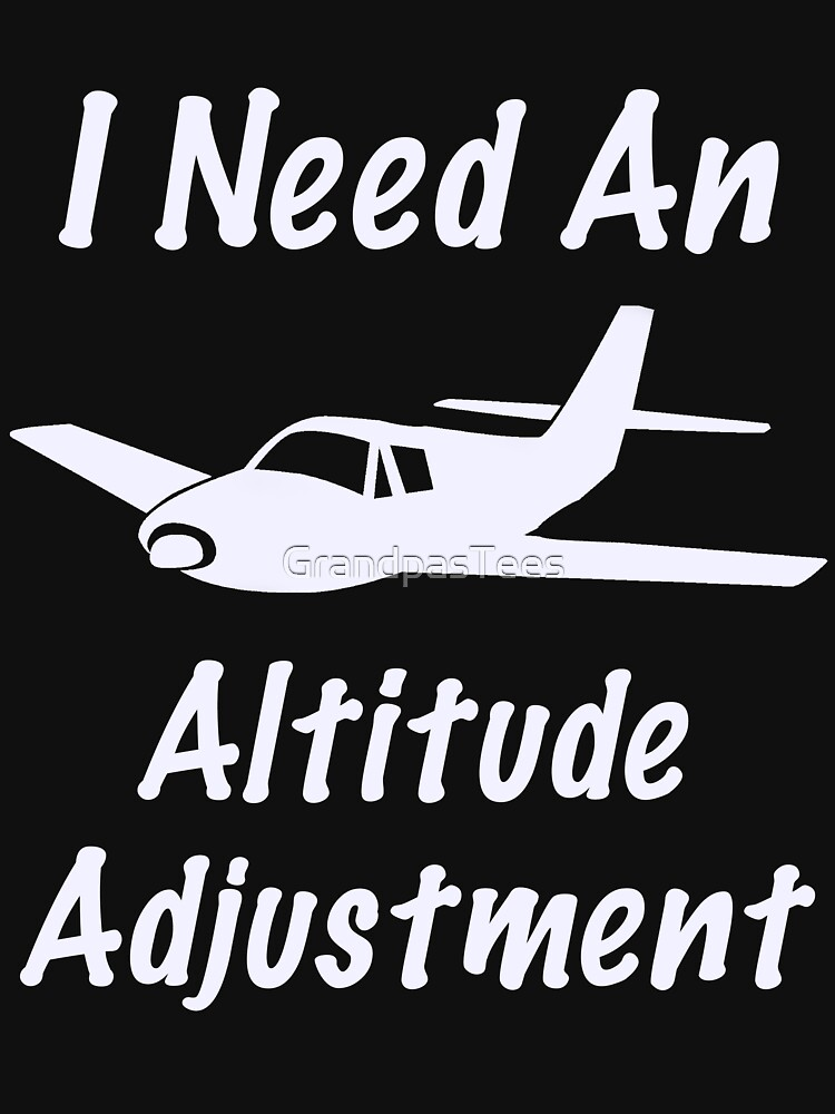 Funny I Need An Altitude Adjustment Aviation Design by GrandpasTees