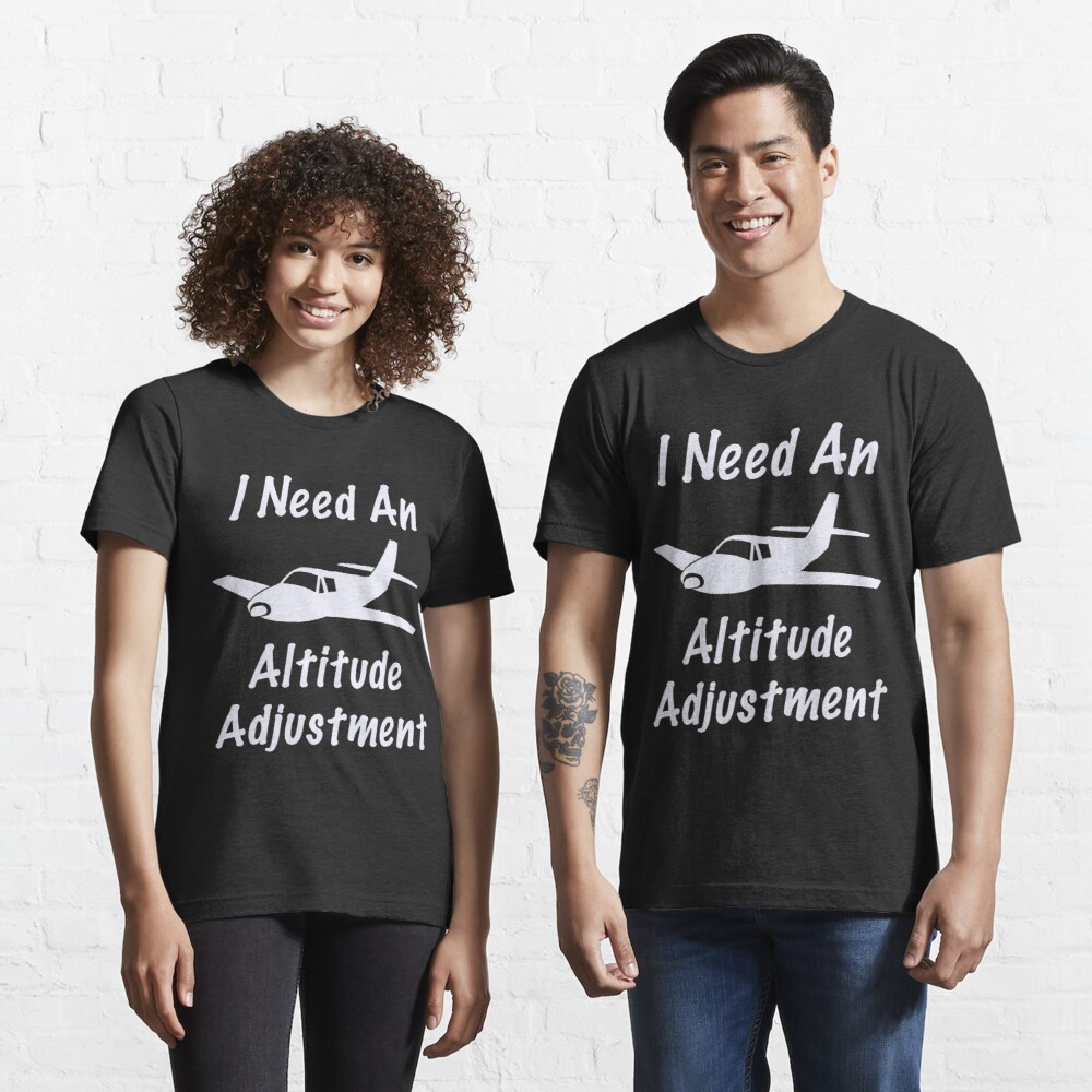 Funny I Need An Altitude Adjustment Aviation Design Essential T-Shirt