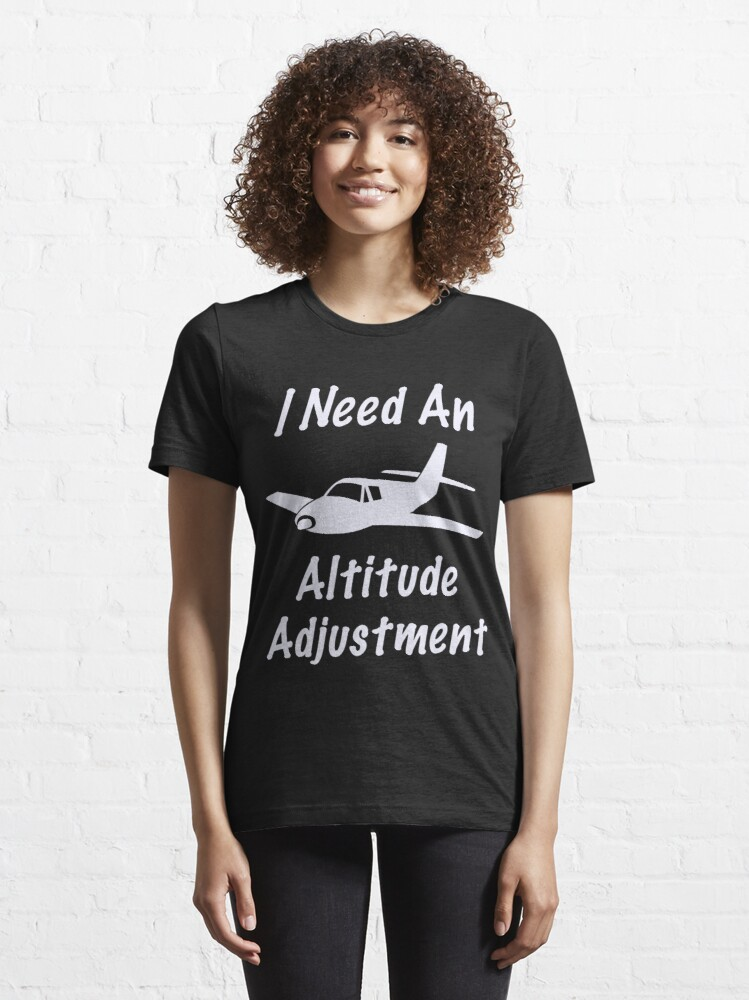 Alternate view of Funny I Need An Altitude Adjustment Aviation Design Essential T-Shirt