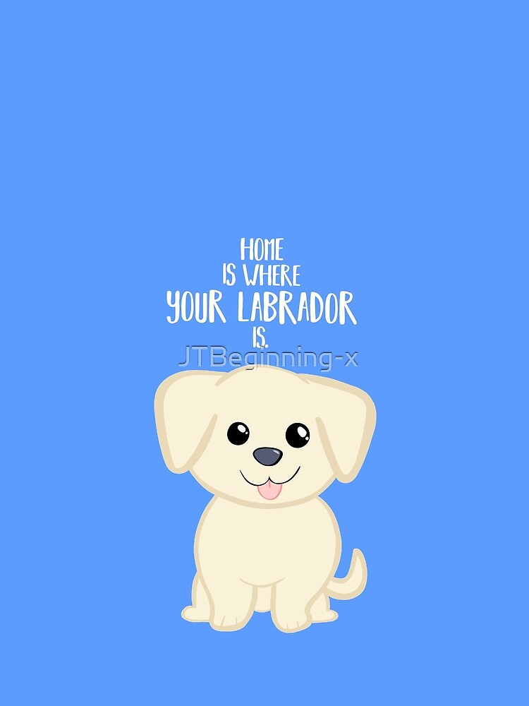 Home is where your Golden Labrador is - Gifts from dog by JTBeginning-x