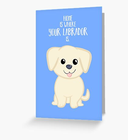 Home is where your Golden Labrador is - Gifts from dog Greeting Card