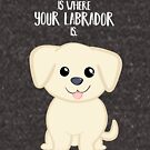 Home is where your Golden Labrador is - Gifts from dog by JustTheBeginning-x (Tori)