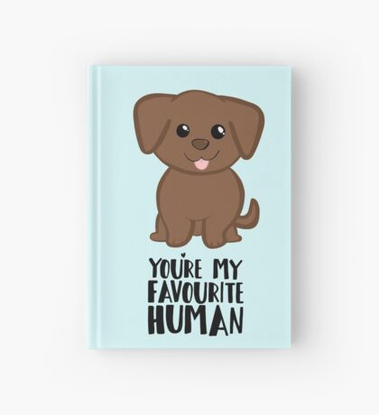 You're my Favourite HUMAN - Chocolate Labrador - Gifts from dog Hardcover Journal