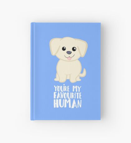 You're my favourite human - Golden Labrador - Gifts from dog Hardcover Journal