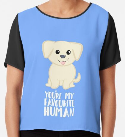 You're my favourite human - Golden Labrador - Gifts from dog Chiffon Top