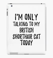 Vinilo o funda para iPad I Am Only Talking To My British Shorthair Cat Today