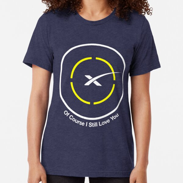 SpaceX - Of Course I Still Love You Droneship Tri-blend T-Shirt
