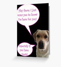 I'm always there for you...especially if you have treets Greeting Card