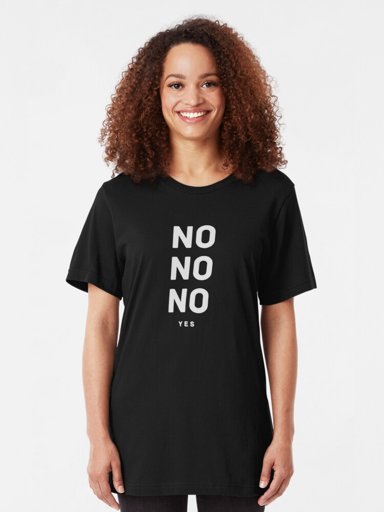 Alternate view of NO NO NO yes.  Slim Fit T-Shirt