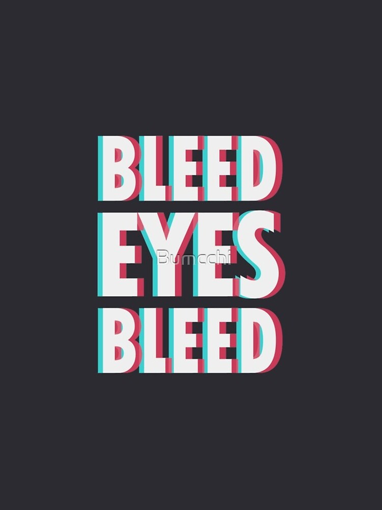 Bleed eyes, bleed.  by Bumcchi