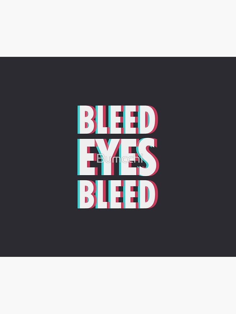 Bleed eyes, bleed.  by Bumcchi
