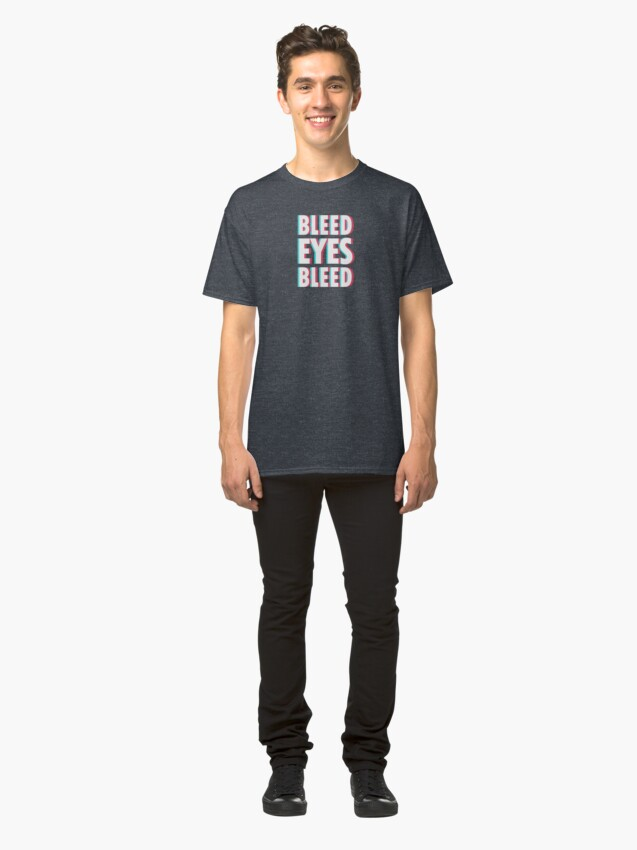 Alternate view of Bleed eyes, bleed.  Classic T-Shirt