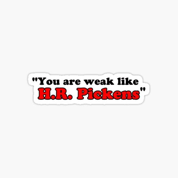 You are weak like H.R. Pickens Sticker