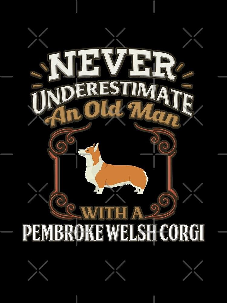 Pembroke Welsh Corgi Owner -  Never Under Estimate An Old Man With A Pembroke Welsh Corgi von dog-gifts