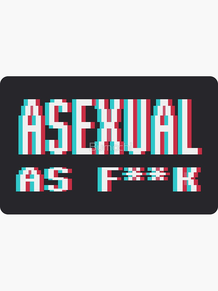 [ ASEXUAL AS F**K ] - [Blue BG] by Bumcchi
