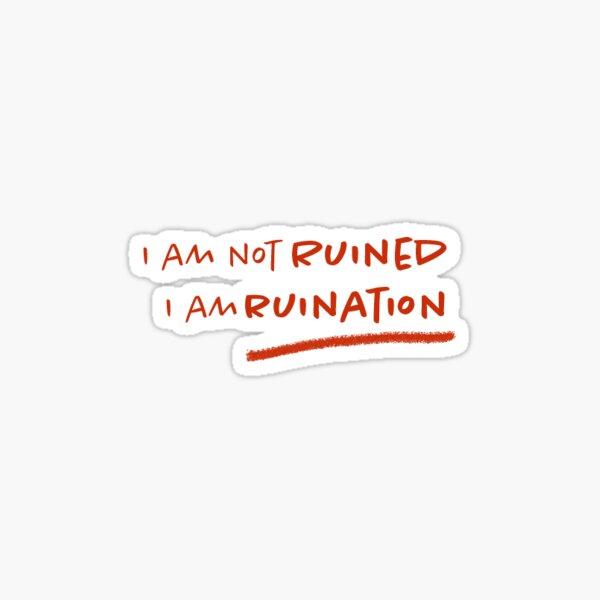 I am not ruined, I am ruination Sticker