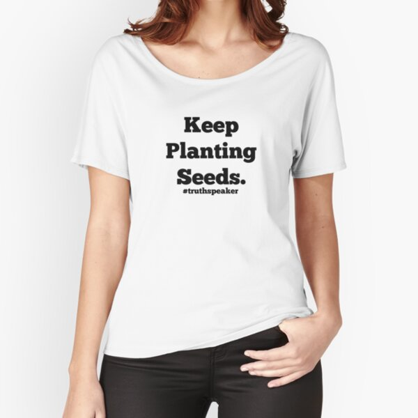 Keep Planting Seeds. Relaxed Fit T-Shirt