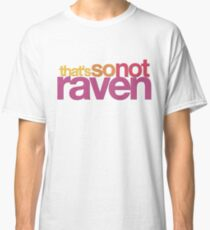 That's So Not Raven Classic T-Shirt