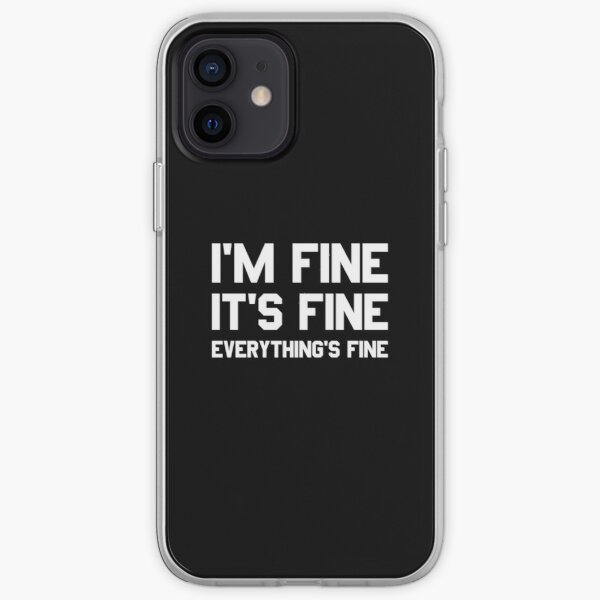 I'm Fine It's Fine Everything's Fine  iPhone Soft Case
