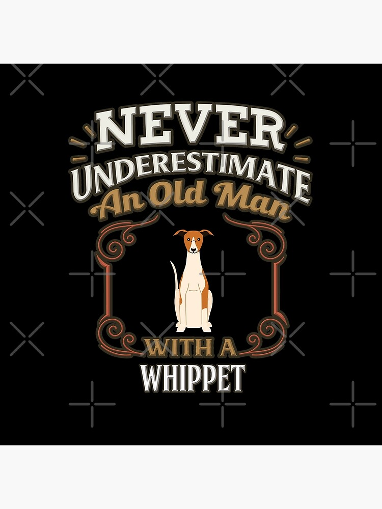 Whippet Owner -  Never Under Estimate An Old Man With A Whippet by dog-gifts