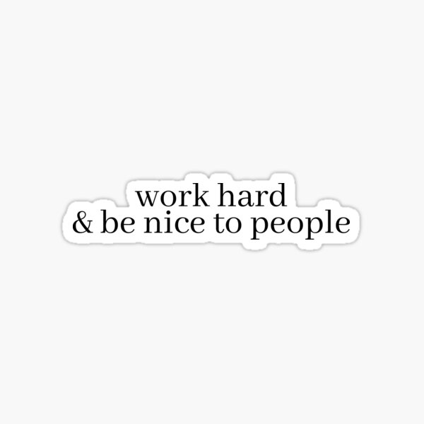 work hard and be nice to people Sticker