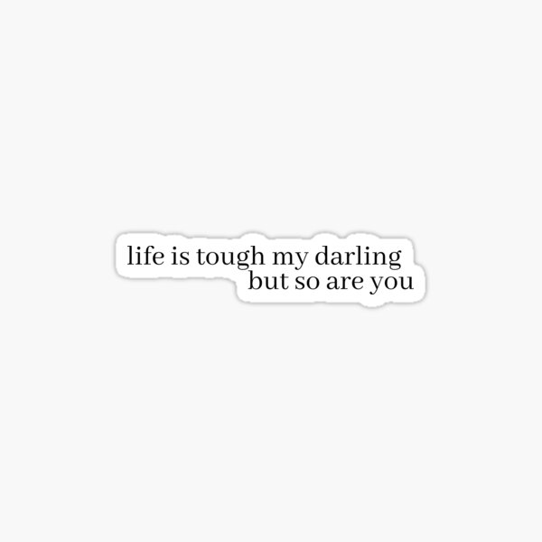 life is tough my darling, but so are you Sticker