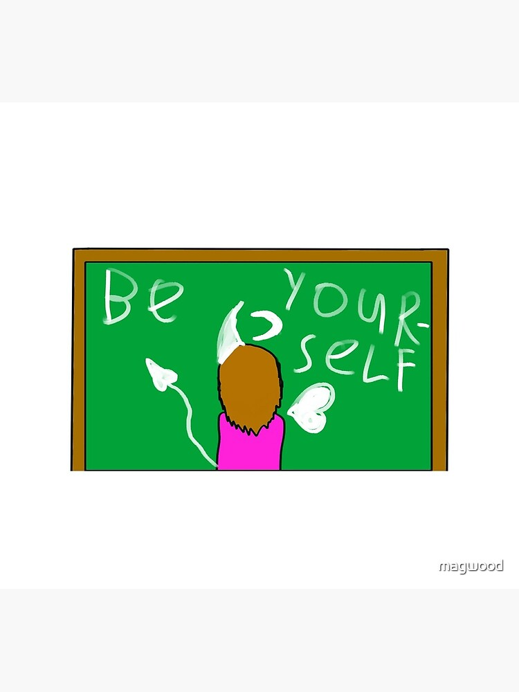 Be Yourself by JW by magwood